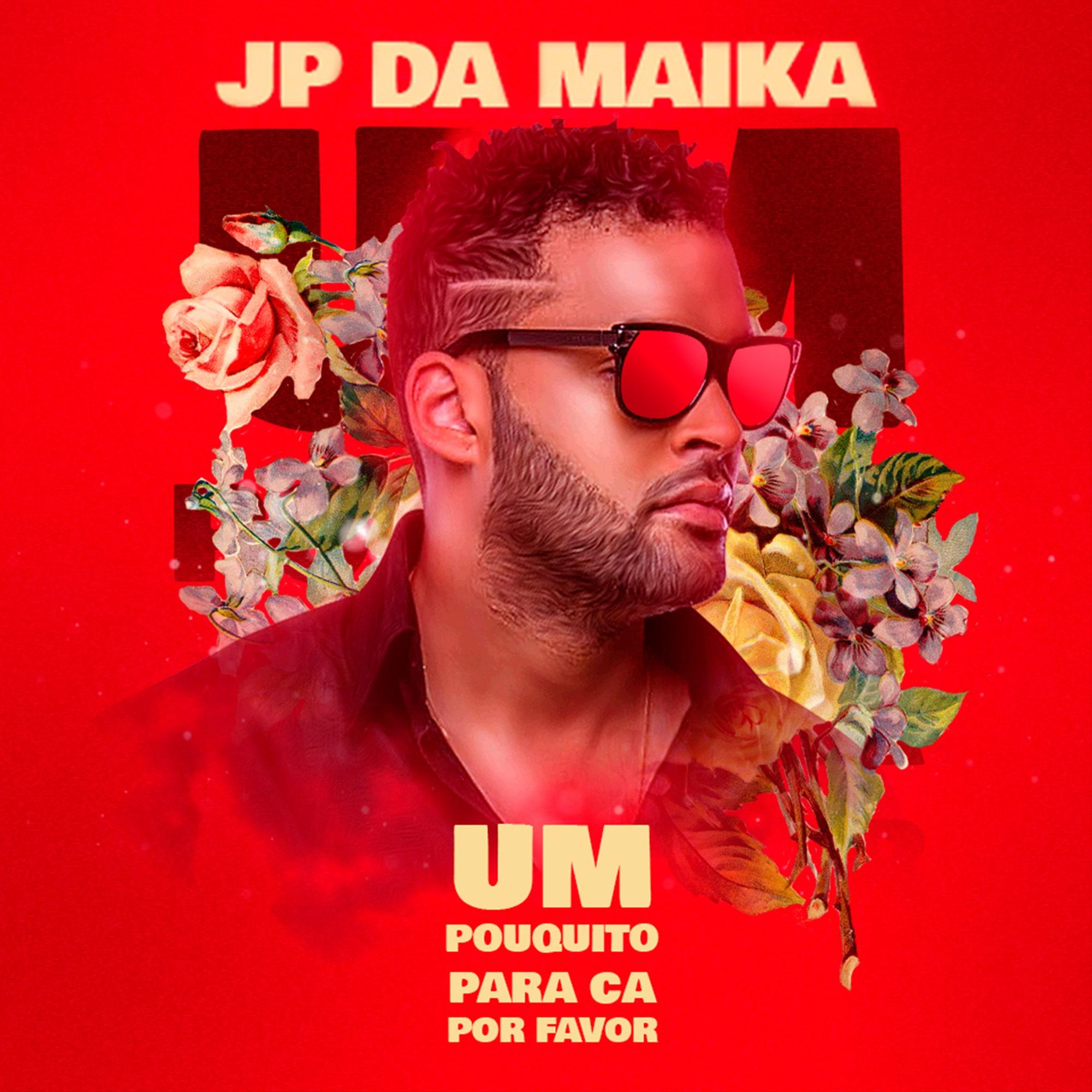 """JP da Maika disponibiliza """"Um Pouquito Para Cá Por Favor"""""""